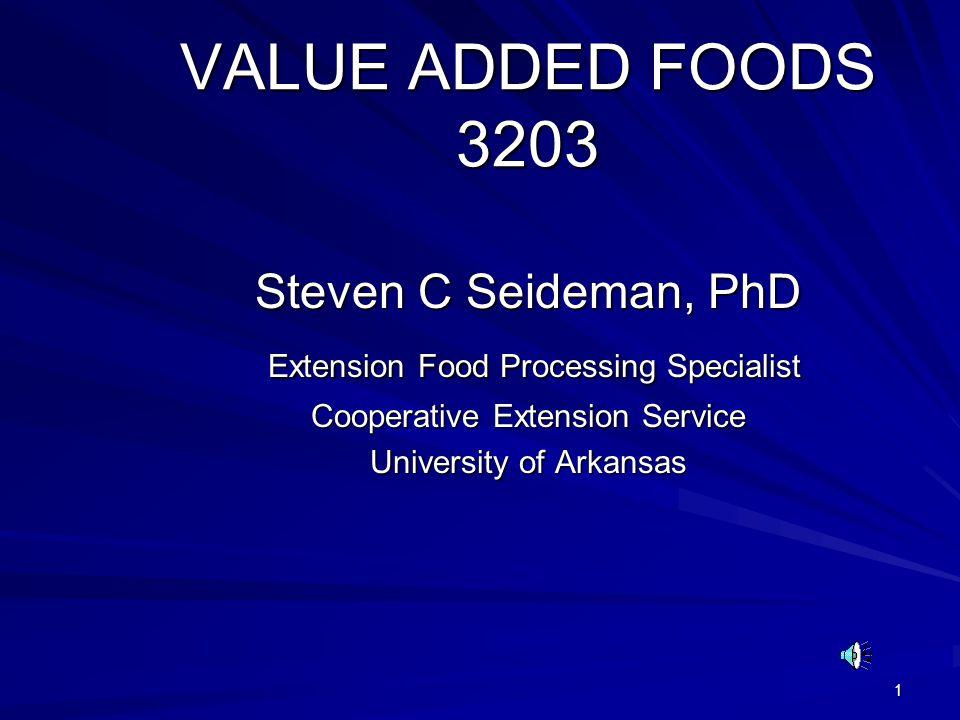 1 VALUE ADDED FOODS 3203 Steven C Seideman, PhD Extension Food Processing Specialist Extension Food Processing Specialist Cooperative Extension Servic