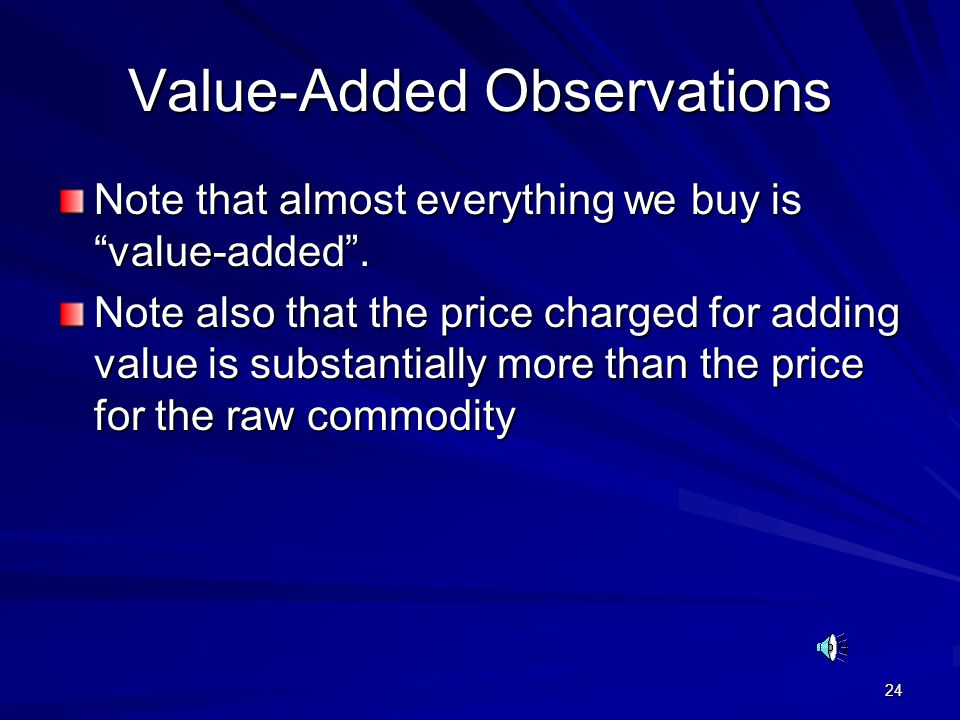 """24 Value-Added Observations Note that almost everything we buy is """"value-added"""". Note also that the price charged for adding value is substantially mo"""