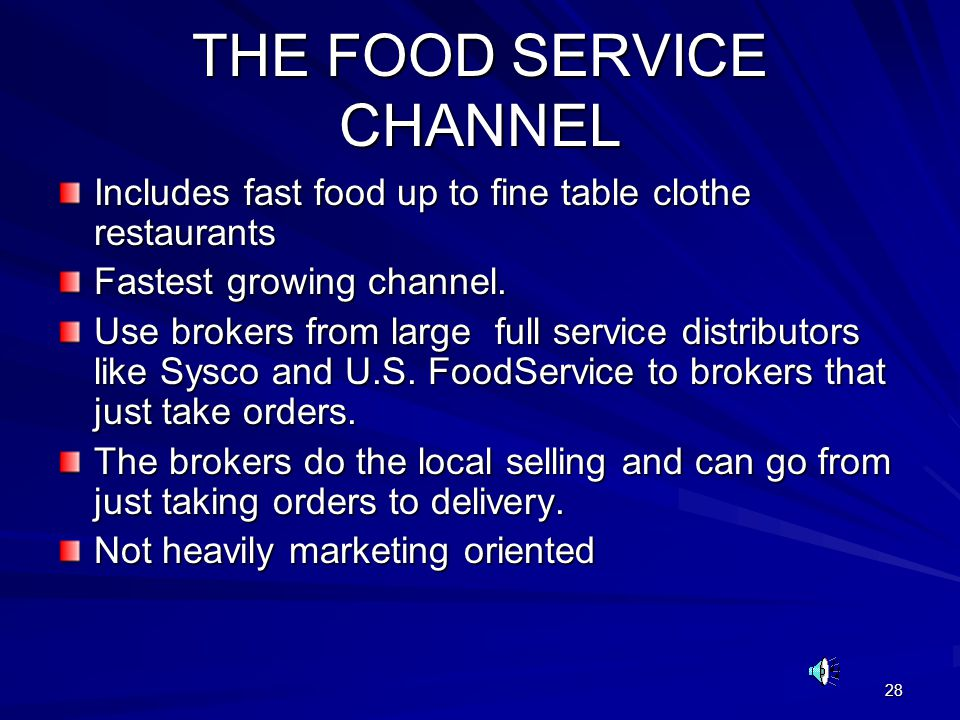 28 THE FOOD SERVICE CHANNEL Includes fast food up to fine table clothe restaurants Fastest growing channel. Use brokers from large full service distri