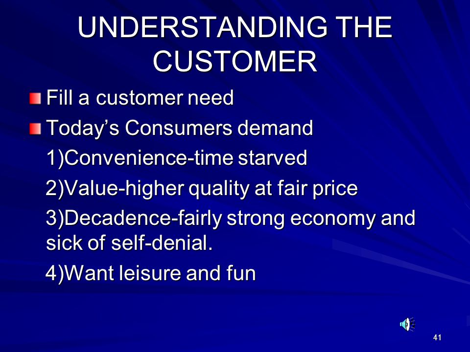 41 UNDERSTANDING THE CUSTOMER Fill a customer need Today's Consumers demand 1)Convenience-time starved 1)Convenience-time starved 2)Value-higher quali