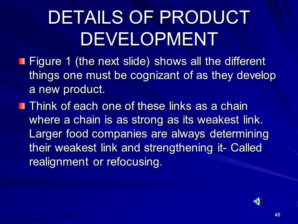 48 DETAILS OF PRODUCT DEVELOPMENT Figure 1 (the next slide) shows all the different things one must be cognizant of as they develop a new product. Thi