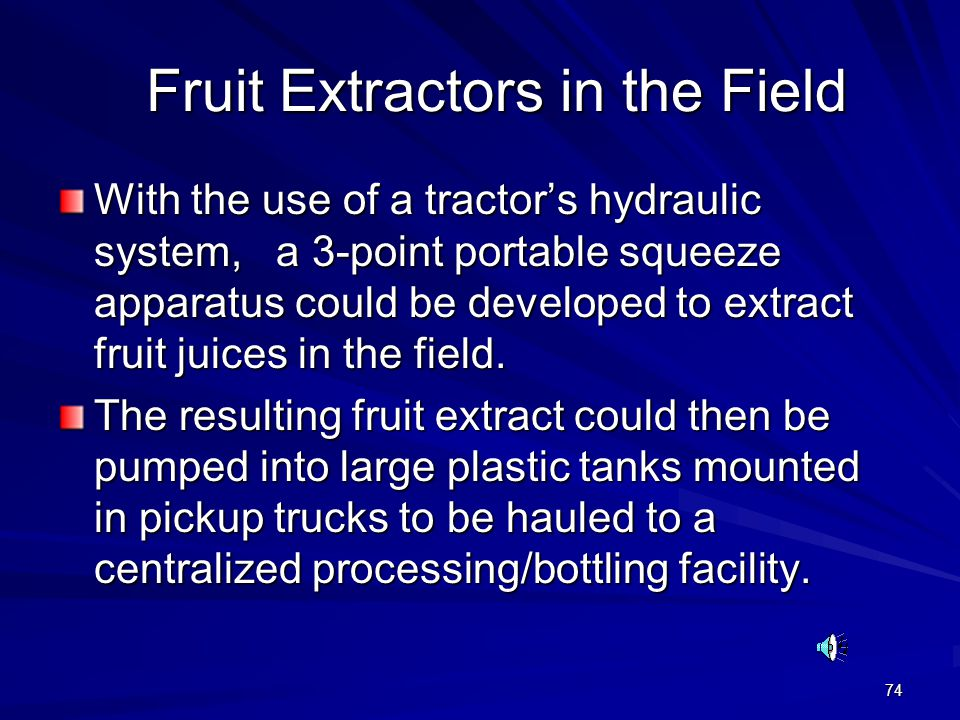 74 Fruit Extractors in the Field Fruit Extractors in the Field With the use of a tractor's hydraulic system, a 3-point portable squeeze apparatus coul