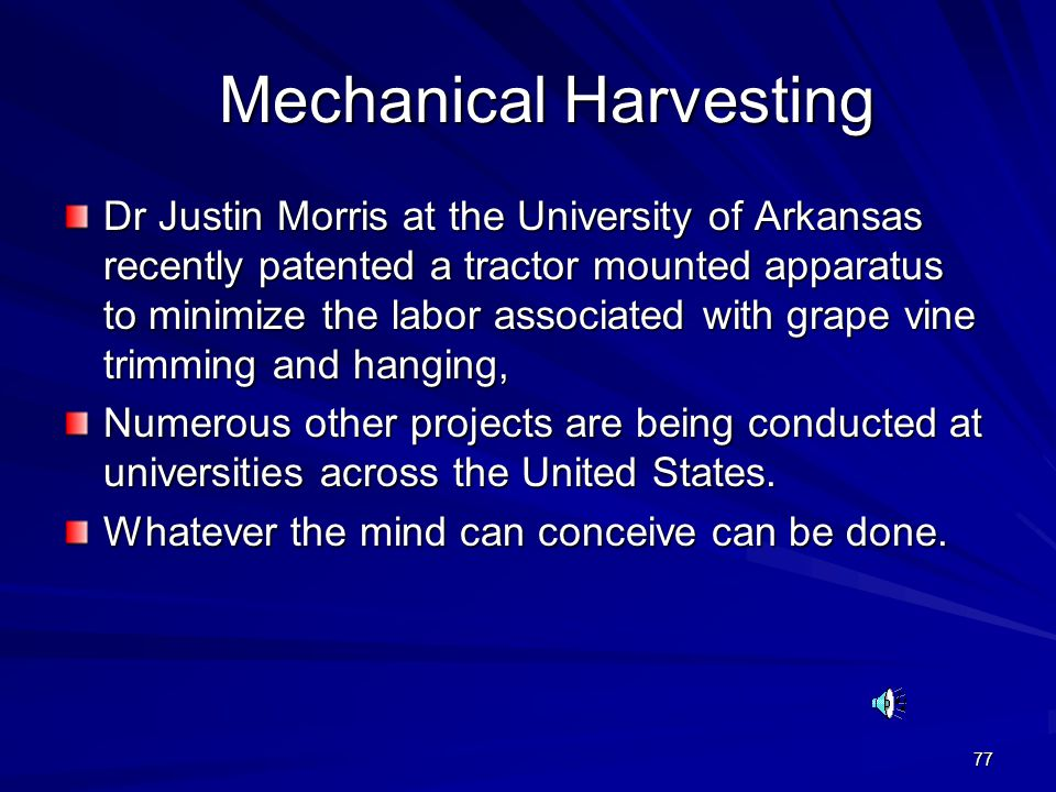 77 Mechanical Harvesting Mechanical Harvesting Dr Justin Morris at the University of Arkansas recently patented a tractor mounted apparatus to minimiz