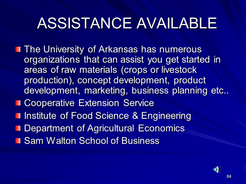 84 ASSISTANCE AVAILABLE ASSISTANCE AVAILABLE The University of Arkansas has numerous organizations that can assist you get started in areas of raw mat