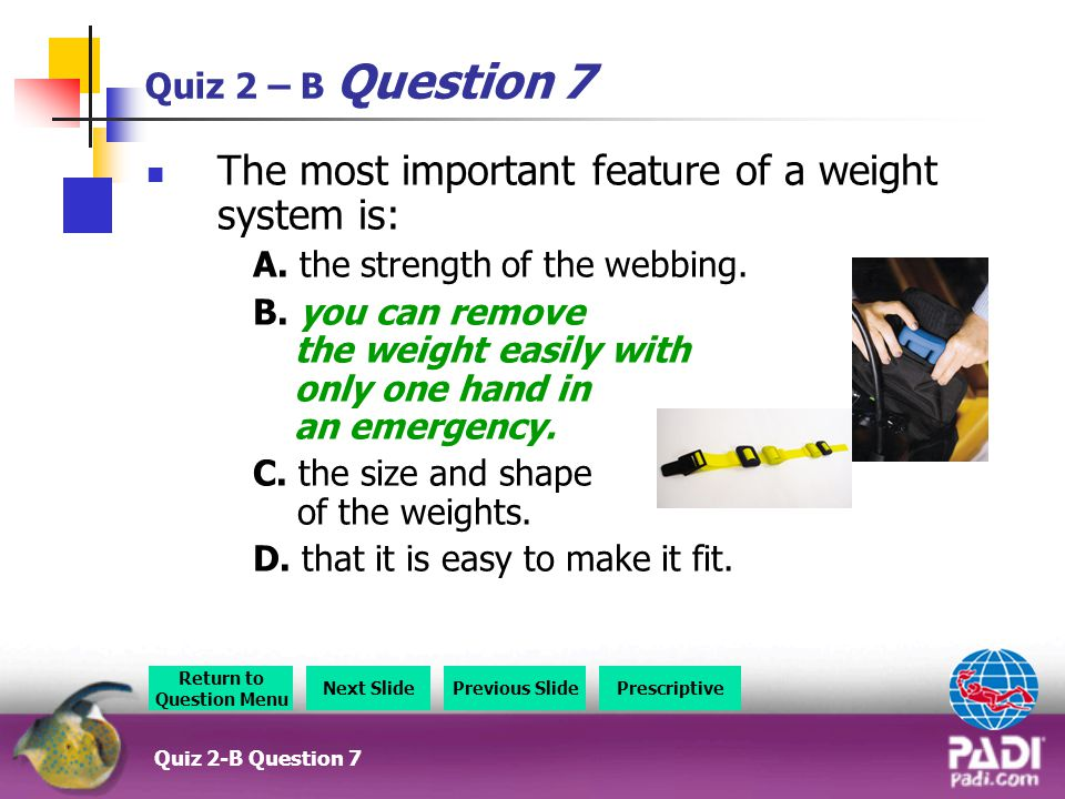 Quiz 2 – B Question 7 The most important feature of a weight system is: A.