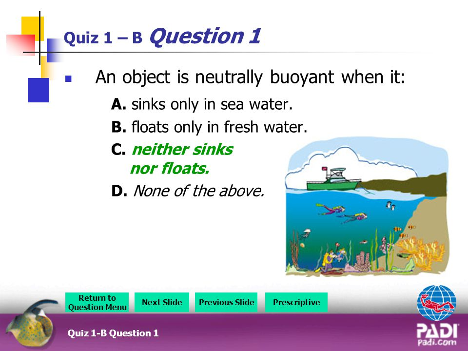 Quiz 1 – B Question 1 An object is neutrally buoyant when it: A.