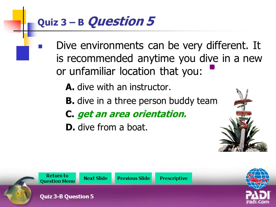 Quiz 3 – B Question 5 Dive environments can be very different.