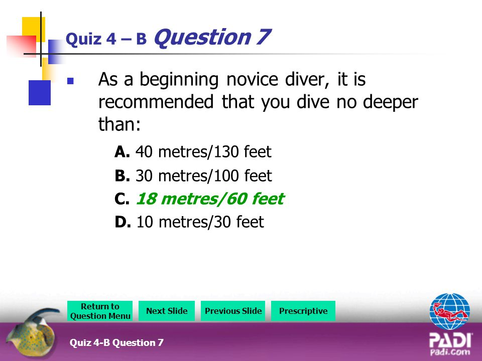 Quiz 4 – B Question 7 As a beginning novice diver, it is recommended that you dive no deeper than: A.