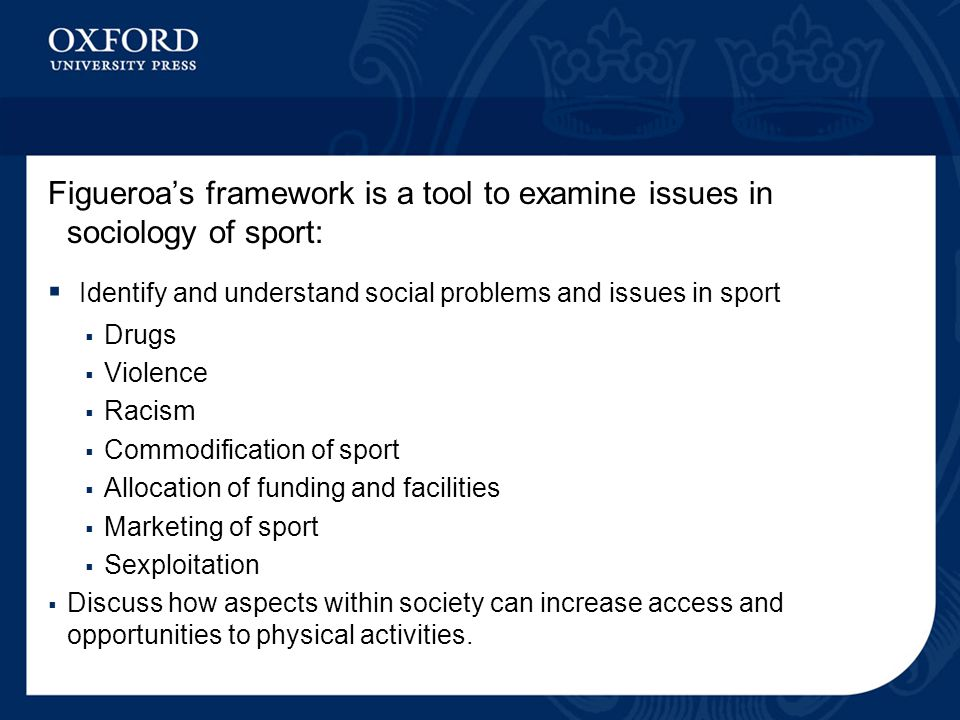 Figueroa's framework is a tool to examine issues in sociology of sport:  Identify and understand social problems and issues in sport  Drugs  Violen