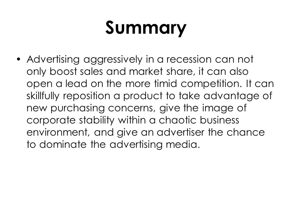 Summary Advertising aggressively in a recession can not only boost sales and market share, it can also open a lead on the more timid competition.