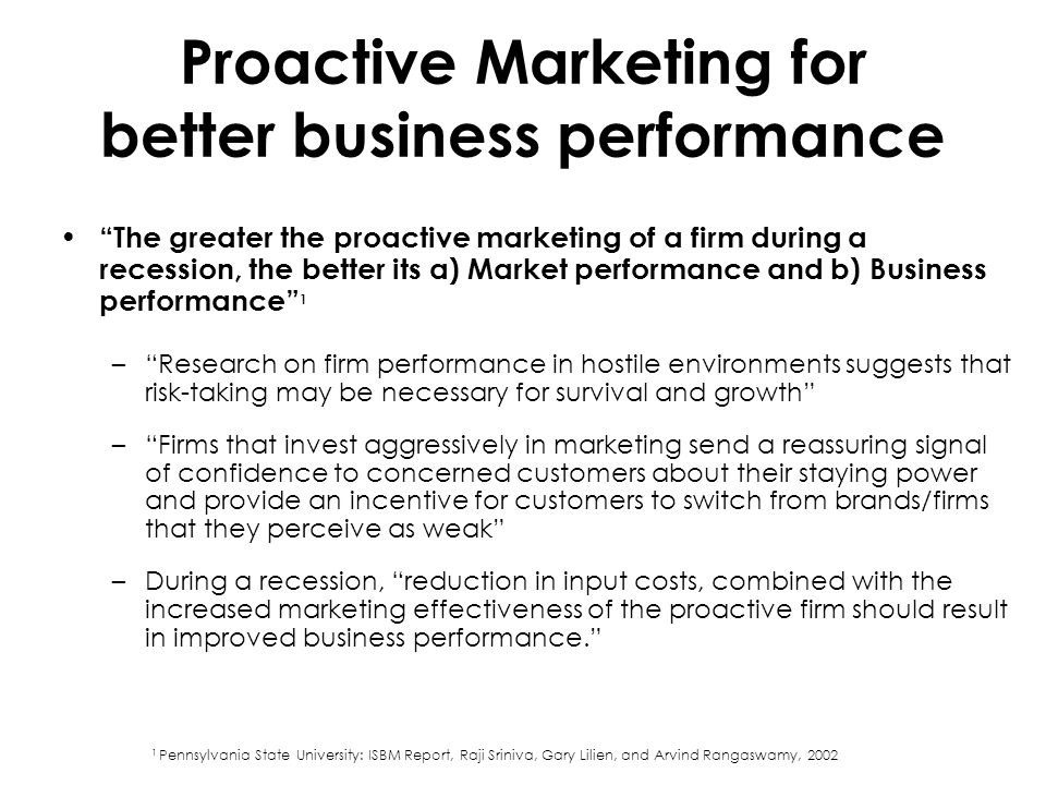 """Proactive Marketing for better business performance """"The greater the proactive marketing of a firm during a recession, the better its a) Market perfor"""