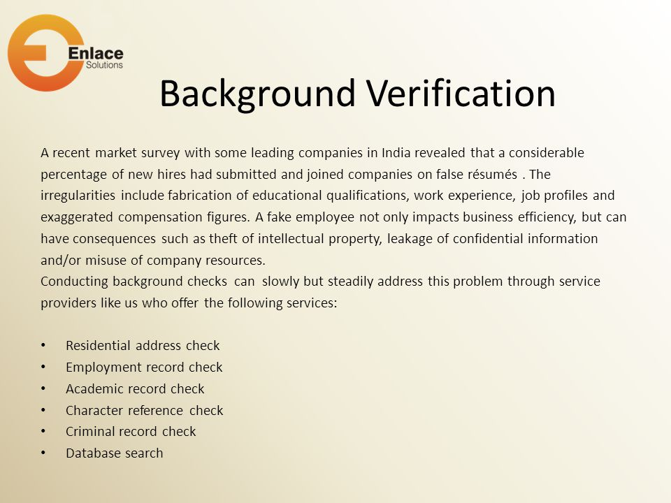 Background Verification A recent market survey with some leading companies in India revealed that a considerable percentage of new hires had submitted