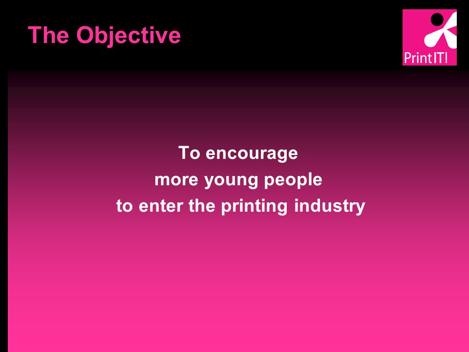 Background Average age of workforce in UK printing industry 47 years and rising Skills dying with retiring staff Low numbers entering industry from school, college or university Printing industry not cool Dirty, hazardous (chemicals), anachronistic, low pay, low-tech