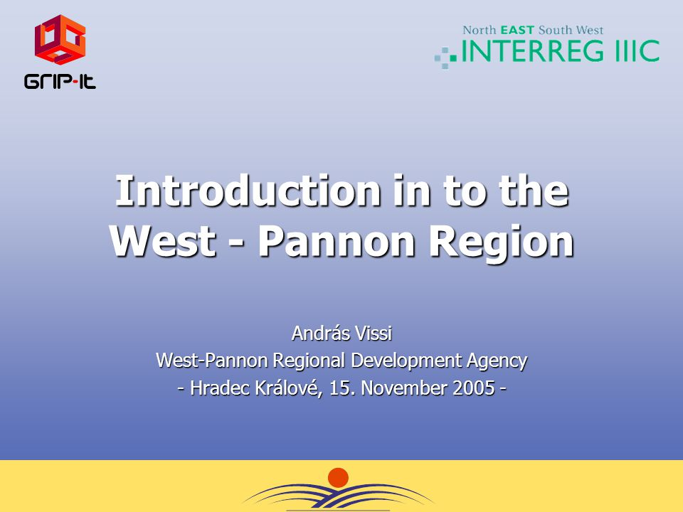 Introduction in to the West - Pannon Region András Vissi West-Pannon Regional Development Agency - Hradec Králové, 15.