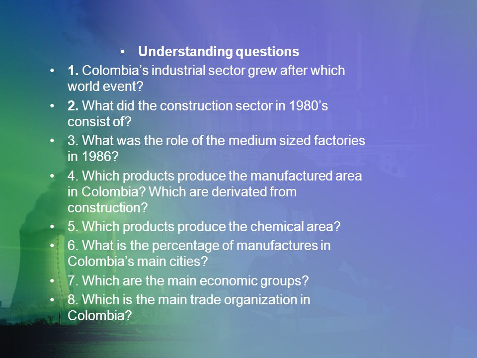 Understanding questions 1. Colombia's industrial sector grew after which world event? 2. What did the construction sector in 1980's consist of? 3. Wha