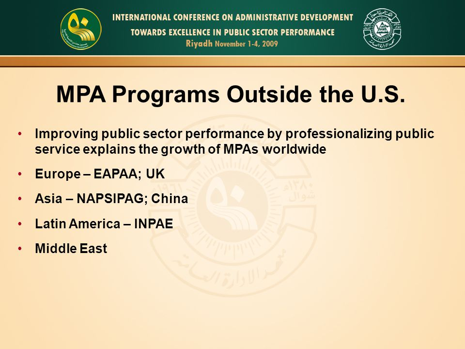 Improving public sector performance by professionalizing public service explains the growth of MPAs worldwide Europe – EAPAA; UK Asia – NAPSIPAG; Chin