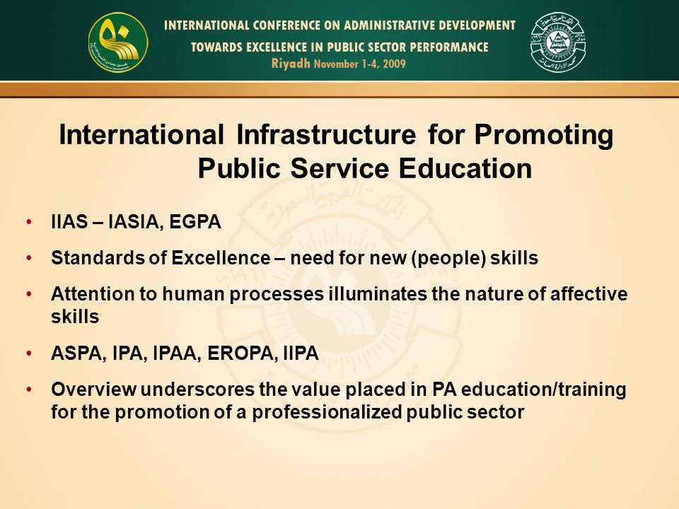 MPA programs are a key resource in advancing sustainable human, economic and administrative development Emerging recognition of the centrality of affective (emotive) skills Number of institutions offering the MPA is growing in most regions of the world Collectively, these programs contribute to nations' efforts to provide for a highly professionalized workforce in the pursuit of strengthening the public service Conclusion