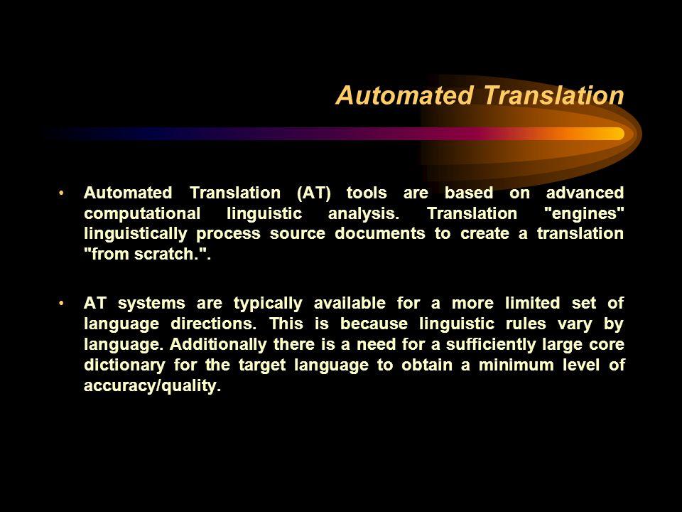 Automated Translation Automated Translation (AT) tools are based on advanced computational linguistic analysis. Translation