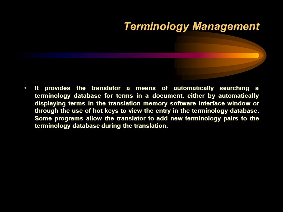 Terminology Management It provides the translator a means of automatically searching a terminology database for terms in a document, either by automat