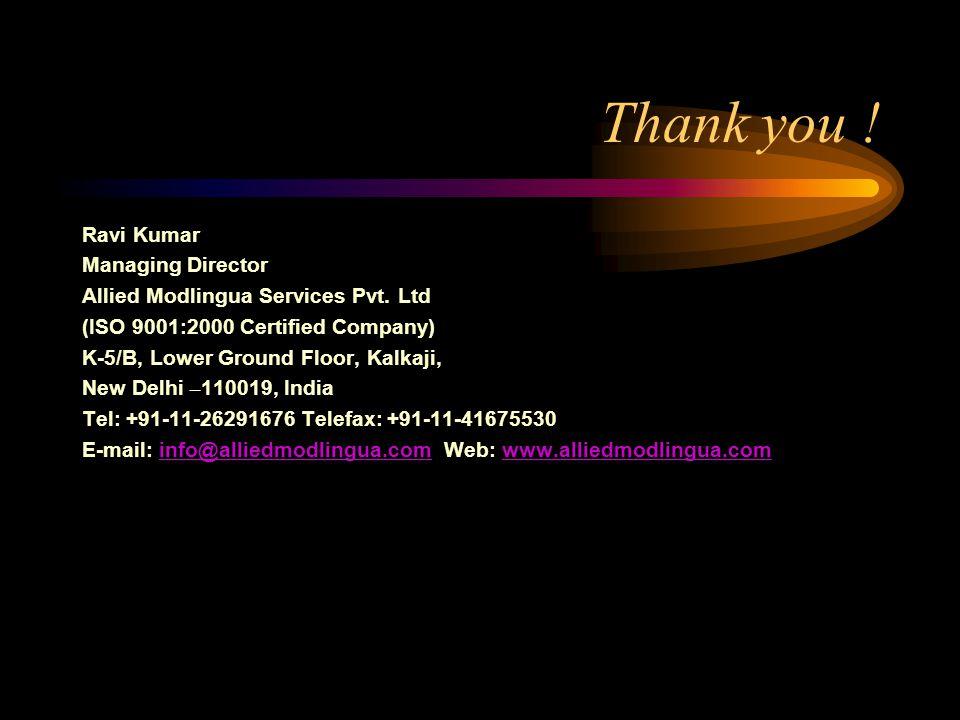 Thank you ! Ravi Kumar Managing Director Allied Modlingua Services Pvt. Ltd (ISO 9001:2000 Certified Company) K-5/B, Lower Ground Floor, Kalkaji, New