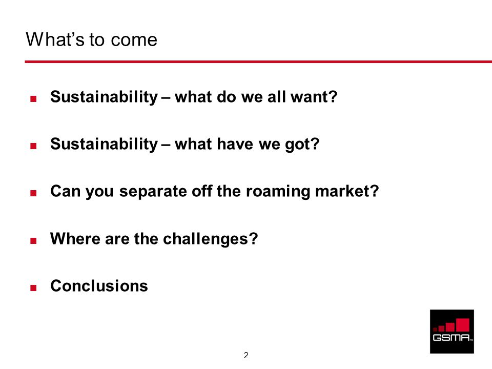 2 What's to come Sustainability – what do we all want.
