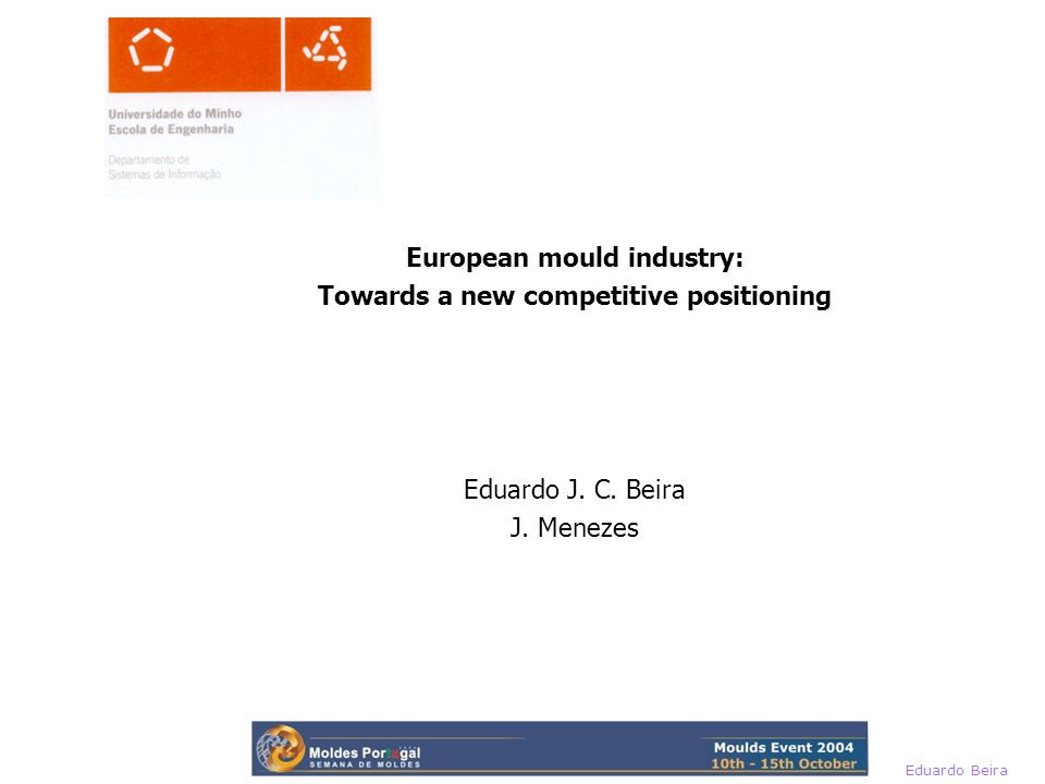 Eduardo Beira 1990´s Metal Technology Plastic / material Technology Final ProductIdea, concept CAD/CAM/CAE integration CIM Customer partnerships Nypro model Product engineering Part design & Prototyping Concurrent engineering CAE Mould engineering
