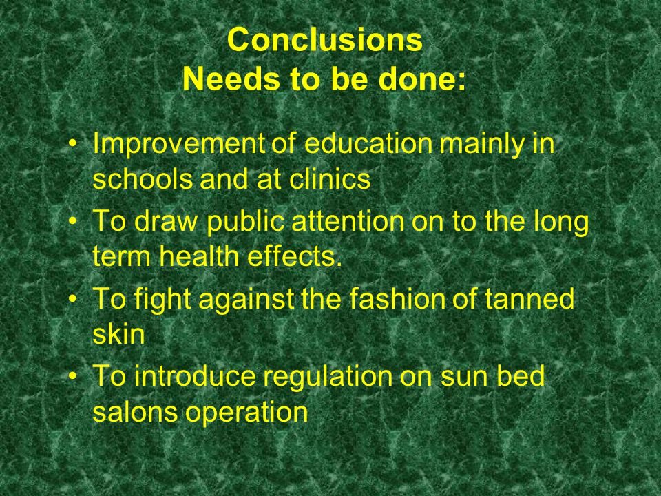 Conclusions Needs to be done: Improvement of education mainly in schools and at clinics To draw public attention on to the long term health effects.