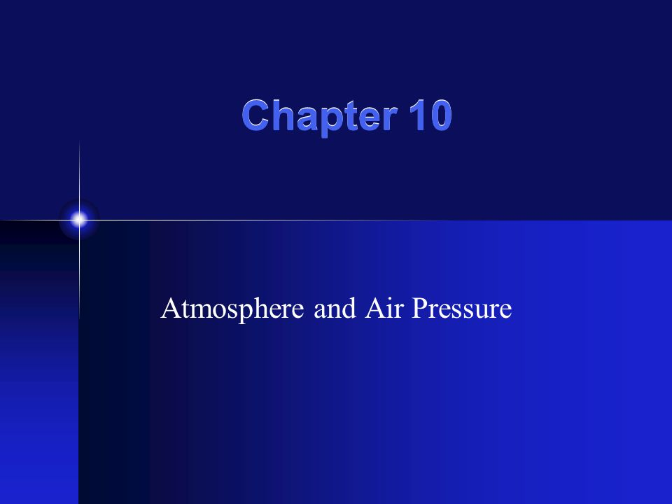 Chapter 10 Atmosphere and Air Pressure