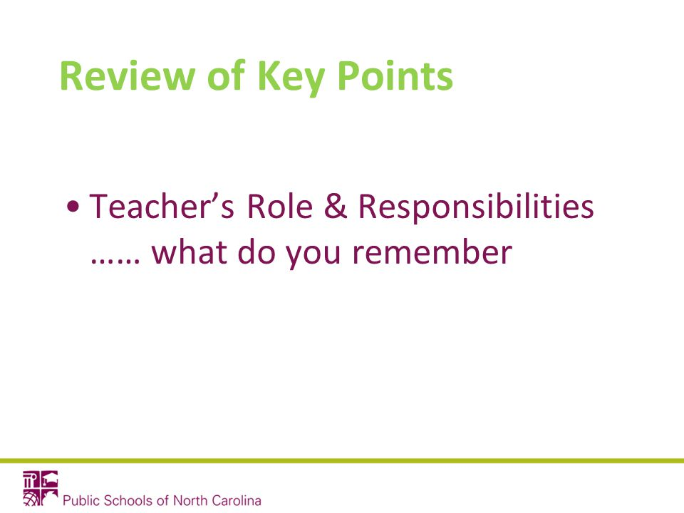 Review of Key Points Teacher's Role & Responsibilities …… what do you remember