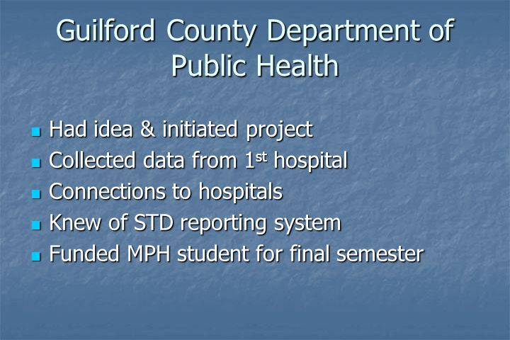Guilford County Department of Public Health Had idea & initiated project Had idea & initiated project Collected data from 1 st hospital Collected data