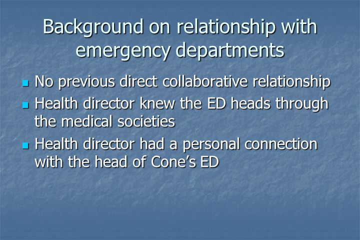 Background on relationship with emergency departments No previous direct collaborative relationship No previous direct collaborative relationship Heal