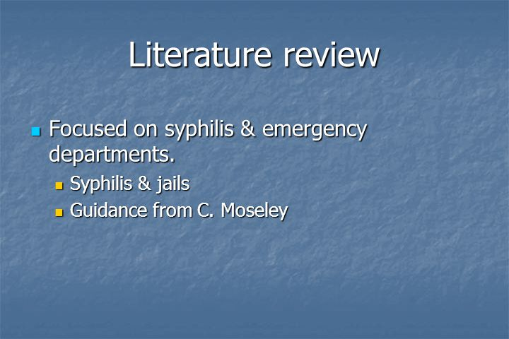 Literature review Focused on syphilis & emergency departments. Focused on syphilis & emergency departments. Syphilis & jails Syphilis & jails Guidance