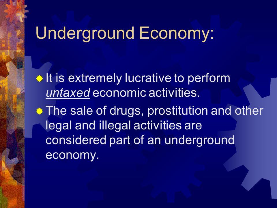 Underground Economy:  It is extremely lucrative to perform untaxed economic activities.