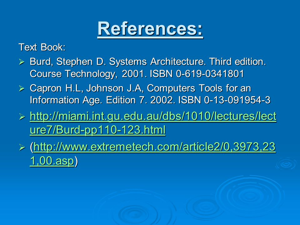 References: Text Book:  Burd, Stephen D. Systems Architecture. Third edition. Course Technology, 2001. ISBN 0-619-0341801  Capron H.L, Johnson J.A,
