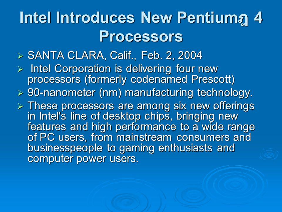 Intel Introduces New Pentium ฎ 4 Processors  SANTA CLARA, Calif., Feb. 2, 2004  Intel Corporation is delivering four new processors (formerly codena