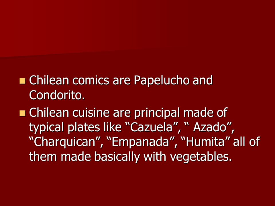 Chilean comics are Papelucho and Condorito. Chilean comics are Papelucho and Condorito.