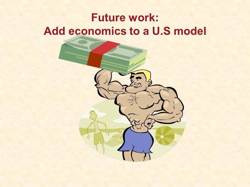 Future work: Add economics to a U.S model
