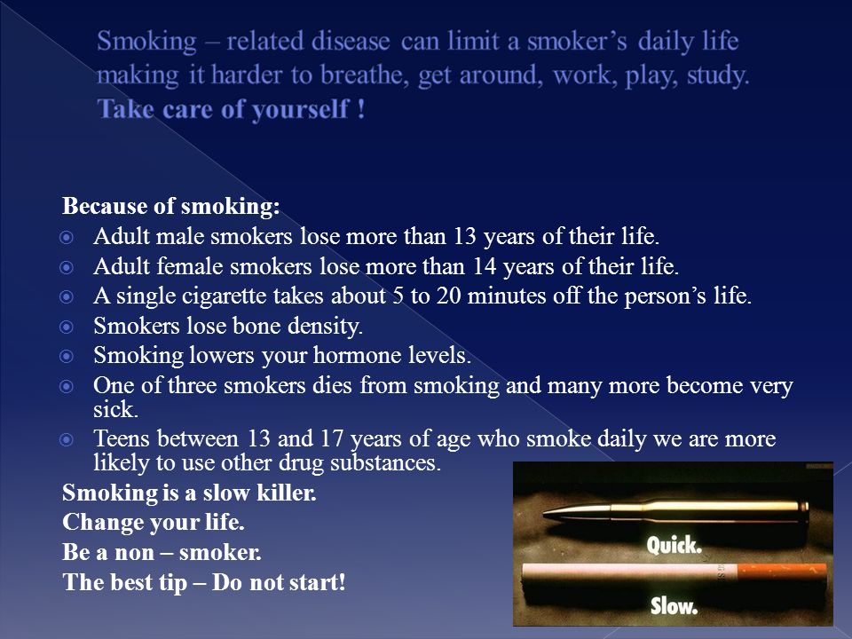 Because of smoking:  Adult male smokers lose more than 13 years of their life.