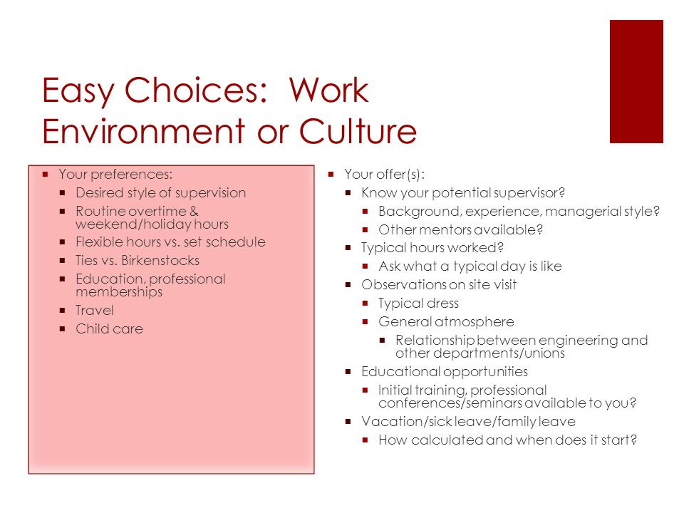Easy Choices: Work Environment or Culture  Your preferences:  Desired style of supervision  Routine overtime & weekend/holiday hours  Flexible hou