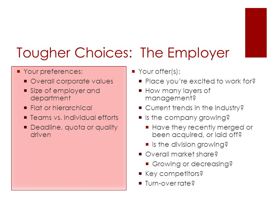 Tougher Choices: The Employer  Your preferences:  Overall corporate values  Size of employer and department  Flat or hierarchical  Teams vs. indi