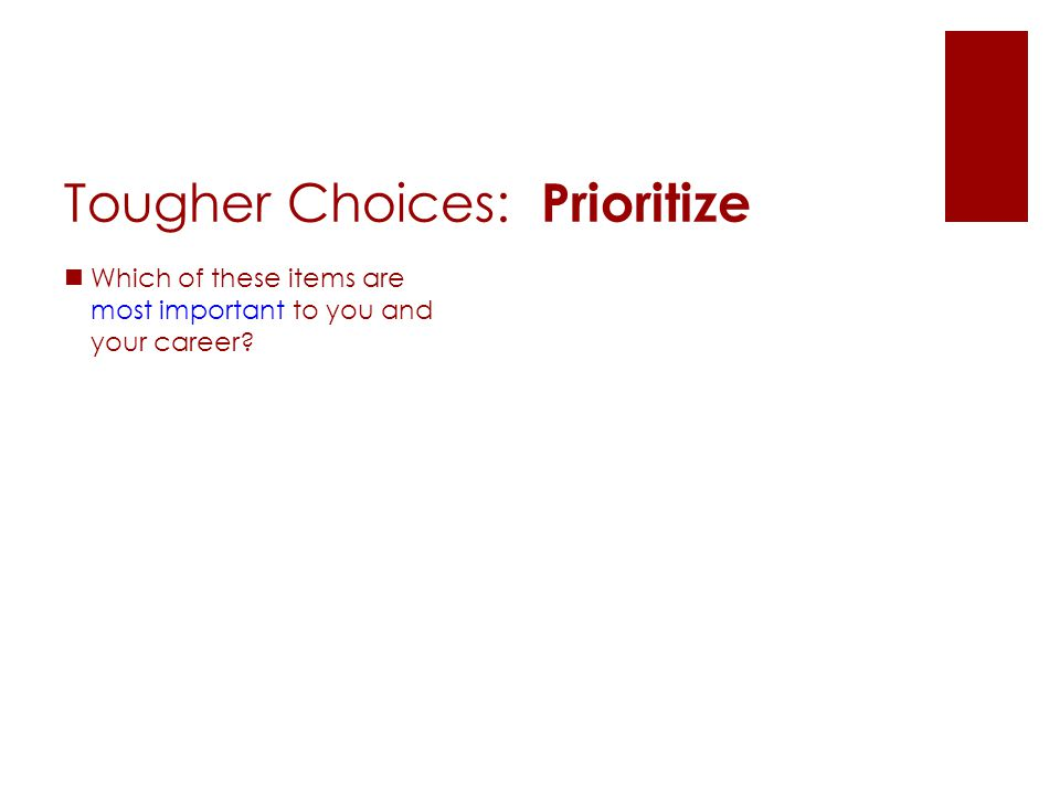 Tougher Choices: Prioritize Which of these items are most important to you and your career?