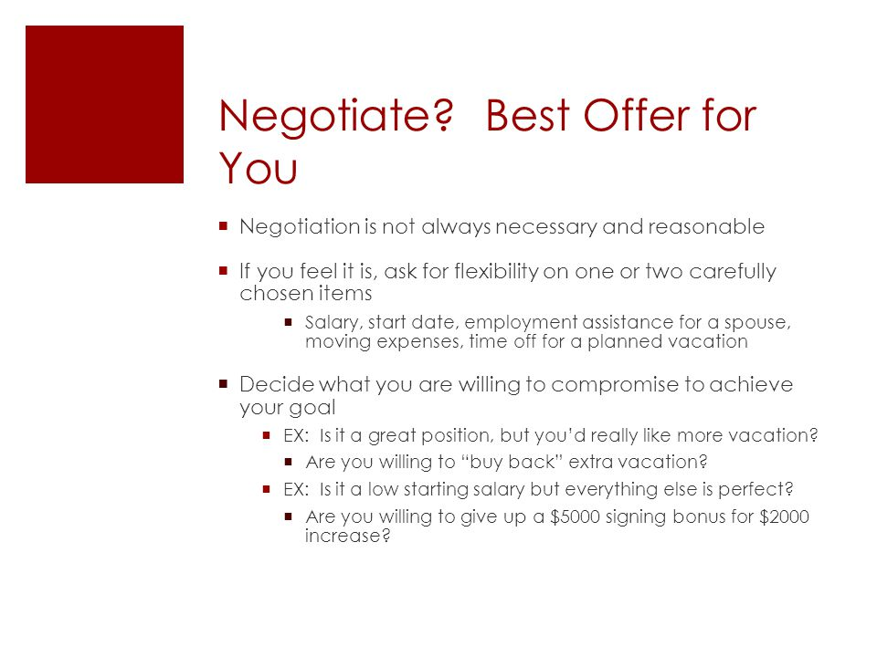 Negotiate? Best Offer for You  Negotiation is not always necessary and reasonable  If you feel it is, ask for flexibility on one or two carefully ch