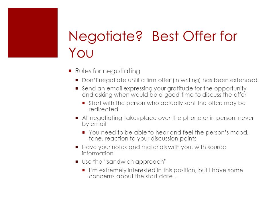 Negotiate? Best Offer for You  Rules for negotiating  Don't negotiate until a firm offer (in writing) has been extended  Send an email expressing y