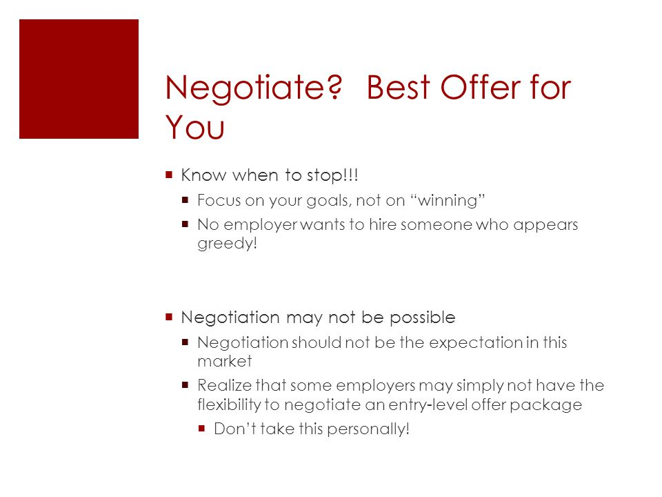 """Negotiate? Best Offer for You  Know when to stop!!!  Focus on your goals, not on """"winning""""  No employer wants to hire someone who appears greedy! """