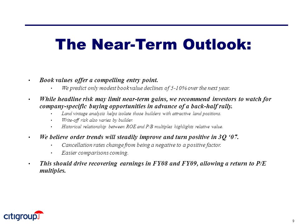 9 The Near-Term Outlook: Book values offer a compelling entry point. We predict only modest book value declines of 5-10% over the next year. While hea