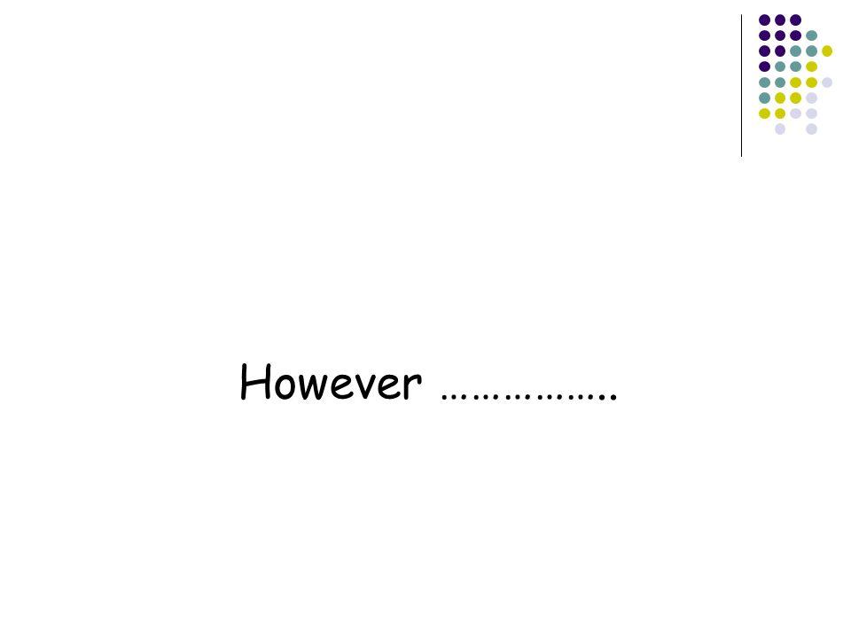 However ……………..
