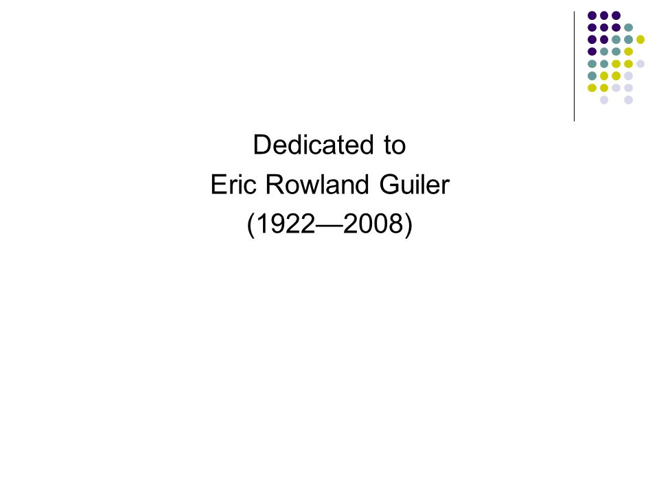 Dedicated to Eric Rowland Guiler (1922—2008)