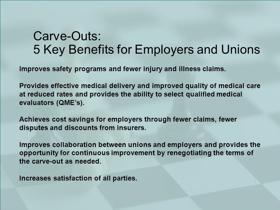 Carve-Outs: 5 Key Benefits for Employers and Unions Improves safety programs and fewer injury and illness claims.