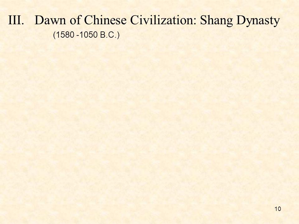 10 III.Dawn of Chinese Civilization: Shang Dynasty (1580 -1050 B.C.)