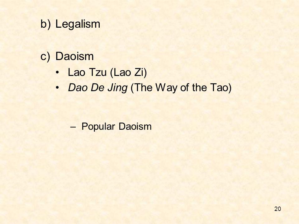 20 b)Legalism c)Daoism Lao Tzu (Lao Zi) Dao De Jing (The Way of the Tao) –Popular Daoism